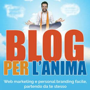 Blog per l'anima (libro) Webmarketing e personal branding facile, partendo da te stesso