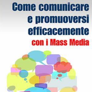 Come comunicare e promuoversi efficacemente con i Mass Media