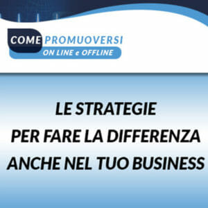 Come Promuoversi Online e Offline LE STRATEGIE PER FARE LA DIFFERENZA NEL TUO BUSINESS