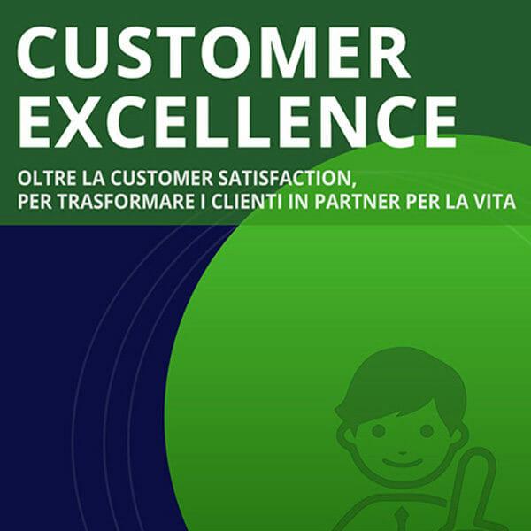 Customer Excellence OLTRE LA CUSTOMER SATISFACTION, PER TRASFORMARE I CLIENTI IN PARTNER PER LA VITA