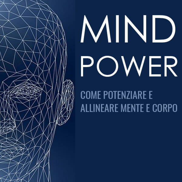 Mind Power - Come potenziare e allineare mente e corpo